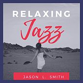 Relaxing Jazz: Smooth Chill Dinner Background Instrumental Songs de Jason L. Smith