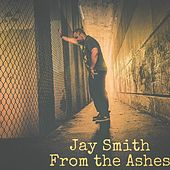 From the Ashes by Jay Smith