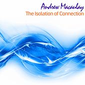 The Isolation of Connection (Radio Edit) by Andrew Macaulay