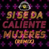 Si Se Da / Caliente / Mujeres(Remix) de El Nikko DJ