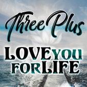Love You for Life von Three Plus