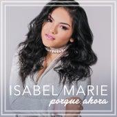 Porque Ahora by Isabel Marie