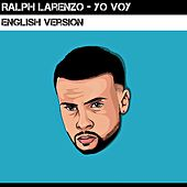 Yo Voy (English Version) by Ralph Larenzo