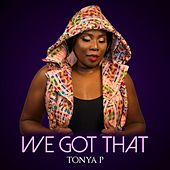 We Got That by Tonya P