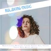 Relaxing Music: Meditation, Healing, Calm, Sleep, Spa, Study, Yoga, Zen, Reiki, Relax von Various Artists