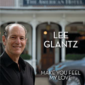 Make You Feel My Love by Lee Glantz