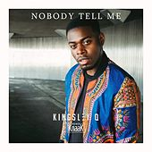 Nobody Tell Me by Kingsley Q