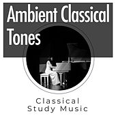 Ambient Classical Tones by Classical Study Music (1)