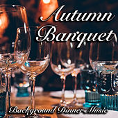 Autumn Banquet Background Dinner Music by Various Artists