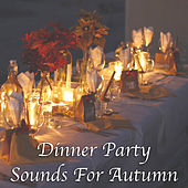 Dinner Party Sounds For Autumn by Various Artists
