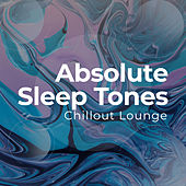 Absolute Sleep Tones by Chillout Lounge