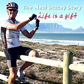 Life Is a Gift: The Neal Stacey Story by Marthie Nel Hauptfleisch