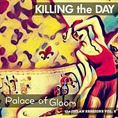 Palace of Gloom: The Dylan Sessions, Vol. 2 de Killing the Day