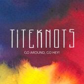 Go Around, Go Hey! by Titeknots