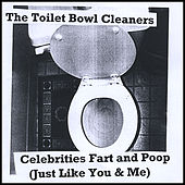 Celebrities Fart and Poop (Just Like You & Me) by The Toilet Bowl Cleaners