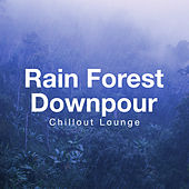 Rain Forest Downpour by Chillout Lounge