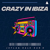 Crazy in Ibiza de Jetlag Music