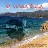 O Corsica Bella, l'île en chansons by Various Artists
