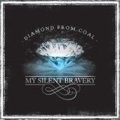 Diamond from Coal de My Silent Bravery
