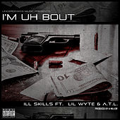 I'm Uh Bout (feat. Lil Wyte & A.T.L.) by Ill Skills
