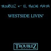 Westside Livin' by Troublez