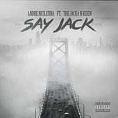 Say Jack (feat. The Jacka & Reign) by Andre Nickatina