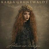 Ahora Es Tiempo de Karla Grunewaldt