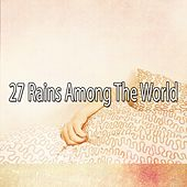 27 Rains Among the World by Rain Sounds and White Noise