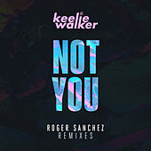 Not You (Roger Sanchez Remixes) de Keelie Walker