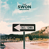 This Town von The Swon Brothers