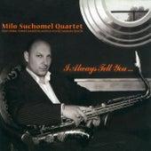I Always Tell You. (feat. Tomáš Baroš , Klaudius Kováč & Marián Ševčík) de Milo Suchomel Quartet
