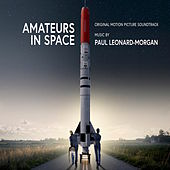 Amateurs in Space (Original Motion Picture Soundtrack) de Paul Leonard-Morgan