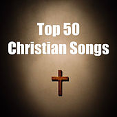 Top 50 Christian Songs by Various Artists
