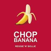 Chop Banana de Reggie 'N' Bollie