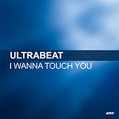 I Wanna Touch You by Ultrabeat