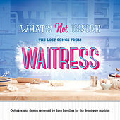 What's Not Inside: The Lost Songs from Waitress (Outtakes and Demos Recorded for the Broadway Musical) de Sara Bareilles