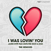 I Was Lovin' You (feat. Dots Per Inch & Ayak) (Remixes) by James Hype!