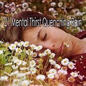 21 Mental Thirst Quenching Rain by Rain Sounds and White Noise