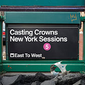 East to West (New York Sessions) von Casting Crowns