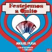 Festejemos a Quito: Miguel Puga Con Su Acordeón y Conjunto de Miguel Puga