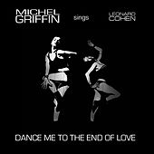 Dance Me to the End of Love de Michel Griffin
