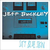Sky Blue Skin (Demo - September 13, 1996) von Jeff Buckley