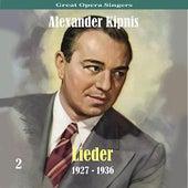 Great Opera Singers / Lieder  / 1927 - 1936, Volume 2 by Alexander Kipnis