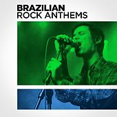 Brazilian Rock Anthems by Various Artists