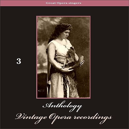 Great Opera Singers - Anthology of Vintage Opera Recordings, Vol. 3 by Various Artists