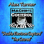 Double Electron Capture / The Course by Alex Turner