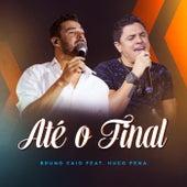 Até o Final de Bruno Caio