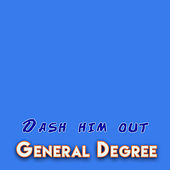 Dash Him Out by General Degree
