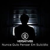 Nunca Quis Pensar em Suicídio by Versativos