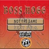 Not the Same von Boss Hogg
